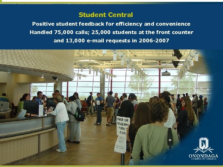 Student Central Positive student feedback for efficiency and convenience Handled 75, 000 calls; 25,