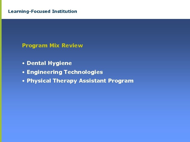 Learning-Focused Institution Program Mix Review • Dental Hygiene • Engineering Technologies • Physical Therapy