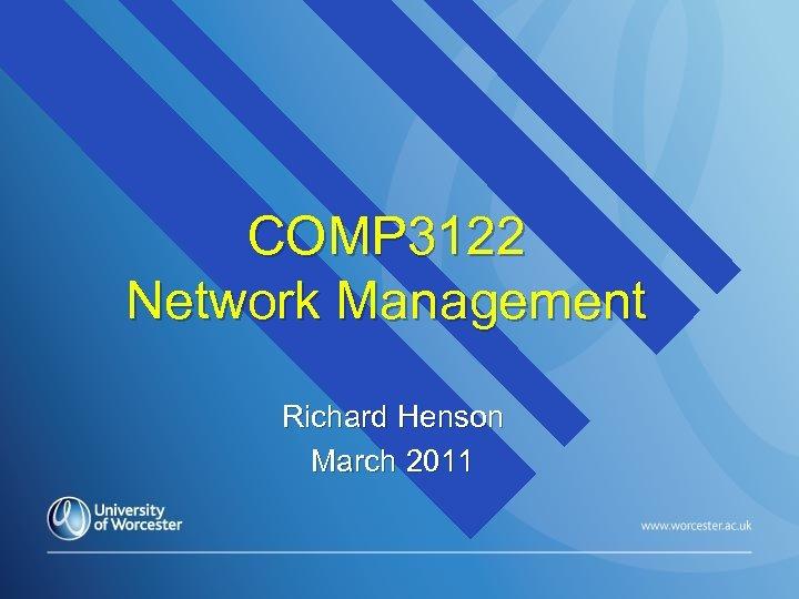 COMP 3122 Network Management Richard Henson March 2011