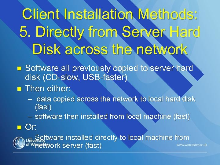 Client Installation Methods: 5. Directly from Server Hard Disk across the network n n