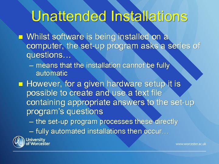 Unattended Installations n Whilst software is being installed on a computer, the set-up program