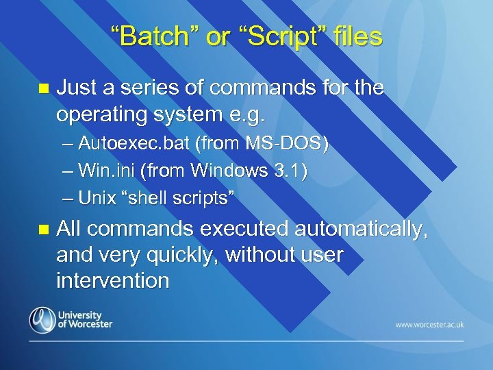 """Batch"" or ""Script"" files n Just a series of commands for the operating system"