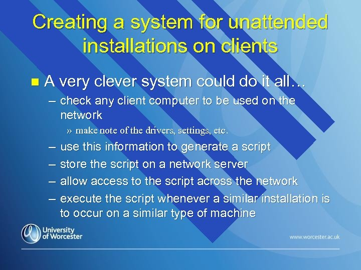Creating a system for unattended installations on clients n A very clever system could