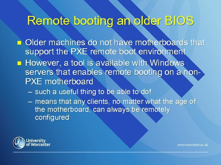 Remote booting an older BIOS n n Older machines do not have motherboards that