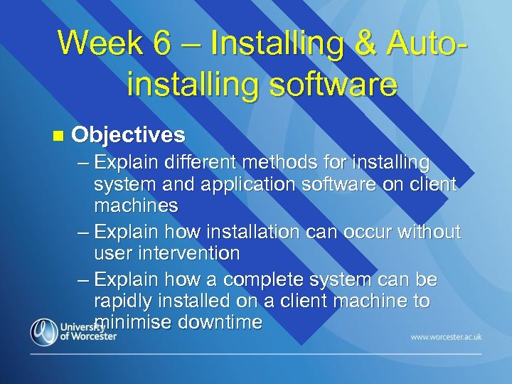 Week 6 – Installing & Autoinstalling software n Objectives – Explain different methods for