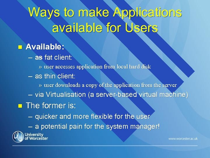 Ways to make Applications available for Users n Available: – as fat client: »