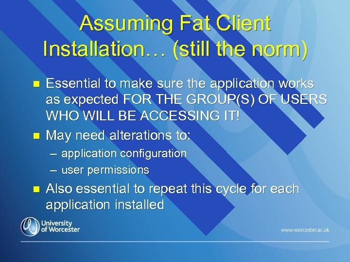 Assuming Fat Client Installation… (still the norm) n n Essential to make sure the