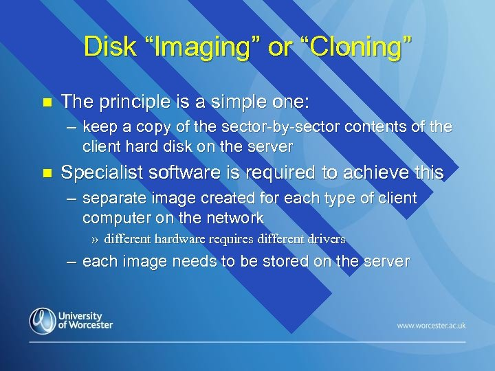 "Disk ""Imaging"" or ""Cloning"" n The principle is a simple one: – keep a"
