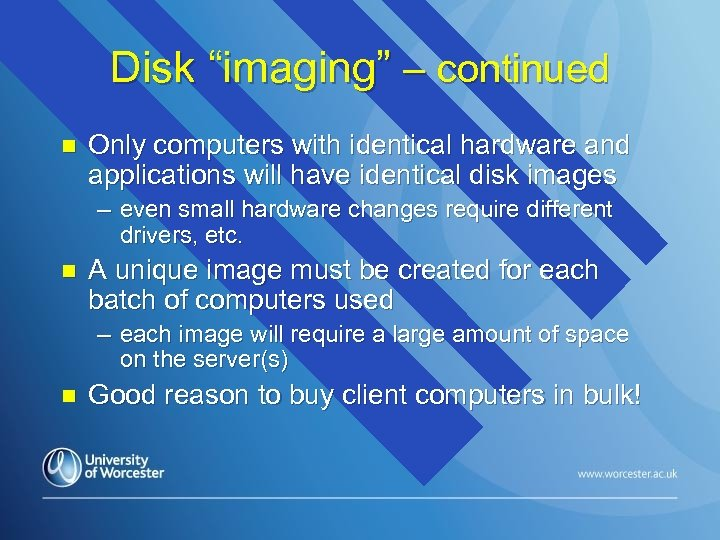 "Disk ""imaging"" – continued n Only computers with identical hardware and applications will have"