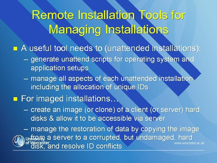 Remote Installation Tools for Managing Installations n A useful tool needs to (unattended installations):