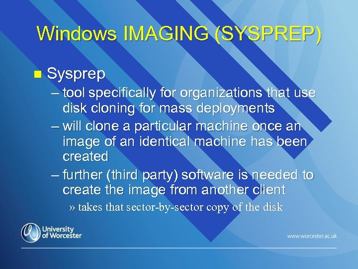 Windows IMAGING (SYSPREP) n Sysprep – tool specifically for organizations that use disk cloning