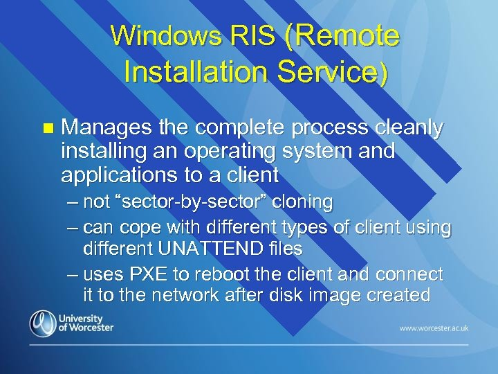 Windows RIS (Remote Installation Service) n Manages the complete process cleanly installing an operating