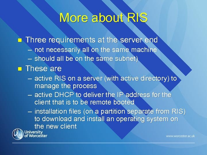 More about RIS n Three requirements at the server end – not necessarily all
