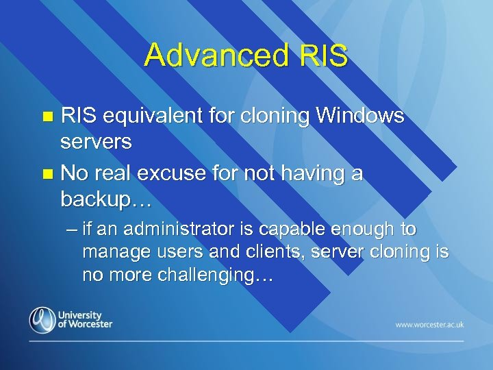 Advanced RIS equivalent for cloning Windows servers n No real excuse for not having