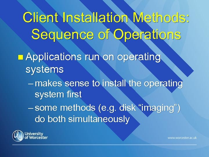 Client Installation Methods: Sequence of Operations n Applications run on operating systems – makes