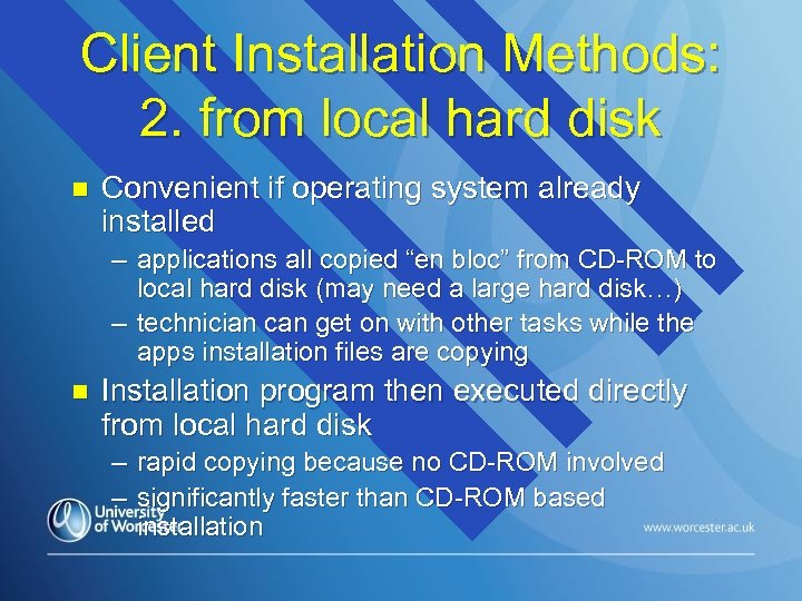 Client Installation Methods: 2. from local hard disk n Convenient if operating system already