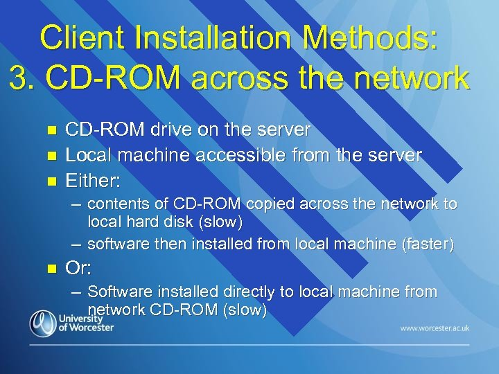 Client Installation Methods: 3. CD-ROM across the network n n n CD-ROM drive on