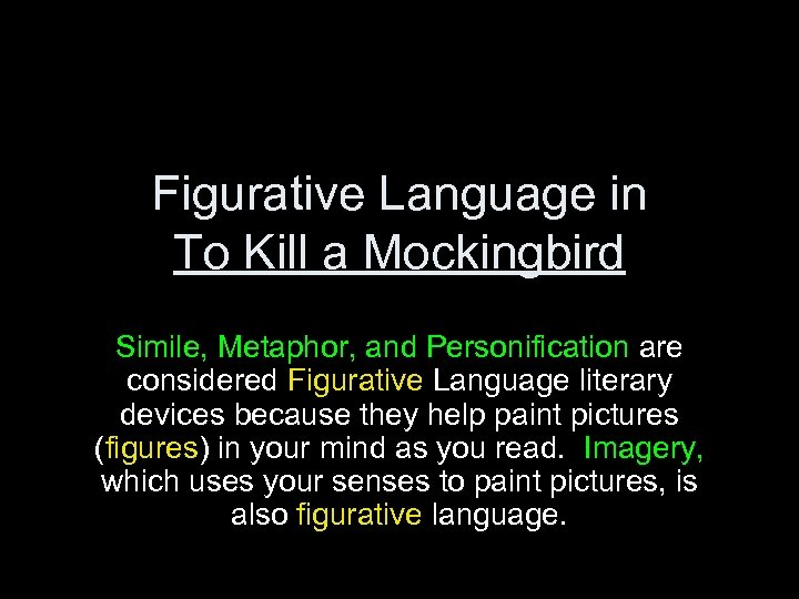 Figurative Language in To Kill a Mockingbird Simile, Metaphor, and Personification are considered Figurative