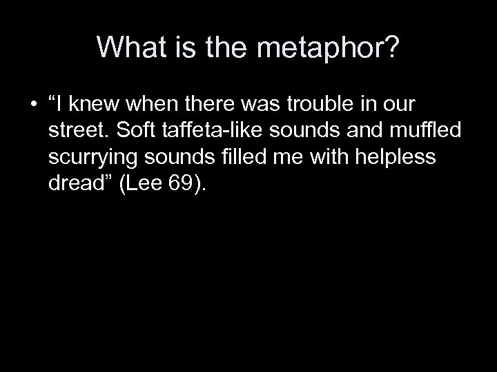"""What is the metaphor? • """"I knew when there was trouble in our street."""