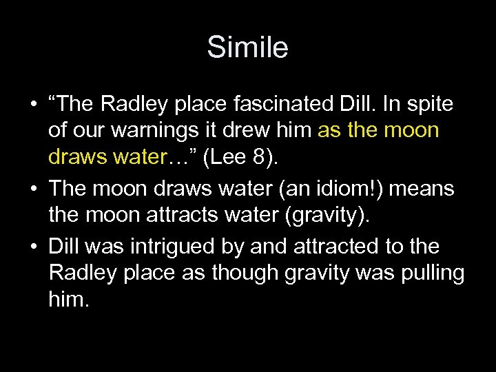 """Simile • """"The Radley place fascinated Dill. In spite of our warnings it drew"""