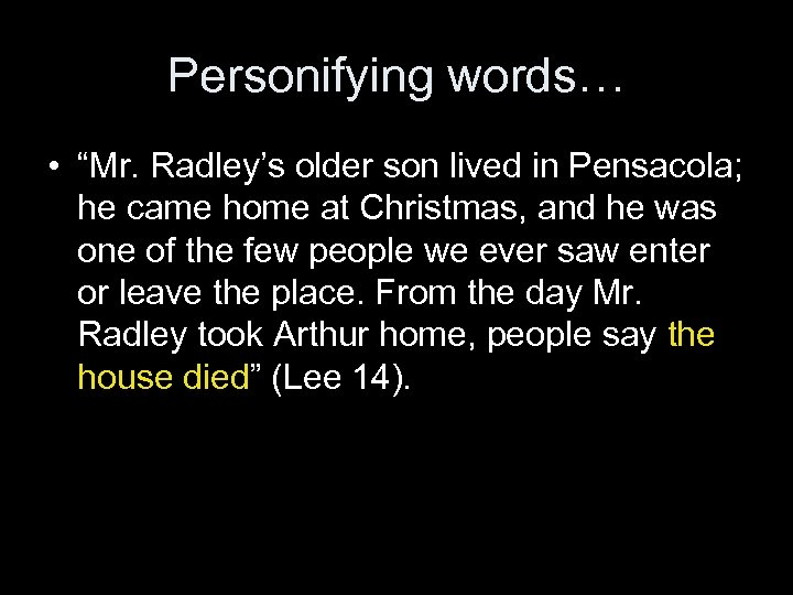 """Personifying words… • """"Mr. Radley's older son lived in Pensacola; he came home at"""