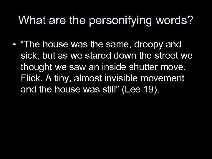 """What are the personifying words? • """"The house was the same, droopy and sick,"""