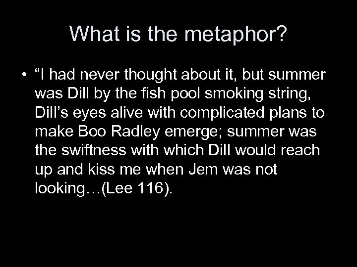 """What is the metaphor? • """"I had never thought about it, but summer was"""