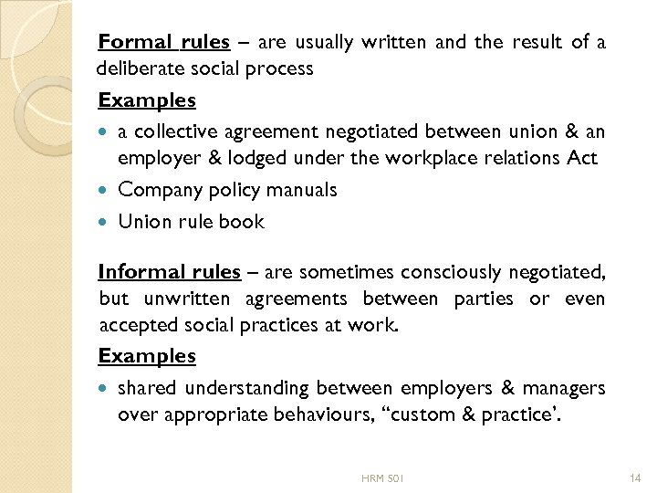 Formal rules – are usually written and the result of a deliberate social process