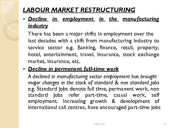 LABOUR MARKET RESTRUCTURING Decline in employment in the manufacturing industry There has been a