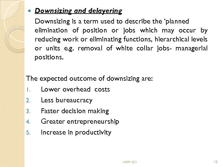 Downsizing and delayering Downsizing is a term used to describe the 'planned elimination