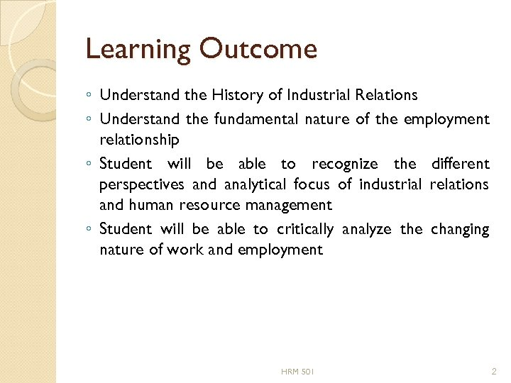 Learning Outcome ◦ Understand the History of Industrial Relations ◦ Understand the fundamental nature
