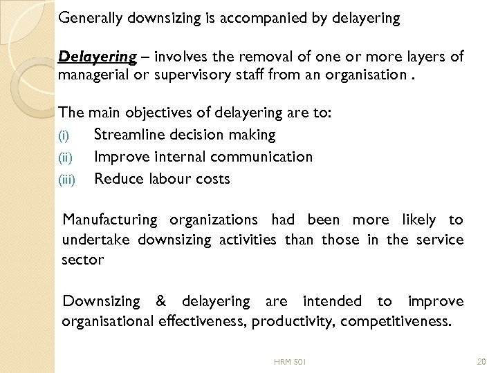 Generally downsizing is accompanied by delayering Delayering – involves the removal of one or