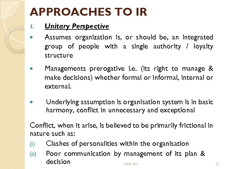 APPROACHES TO IR 1. Unitary Perspective Assumes organization is, or should be, an integrated