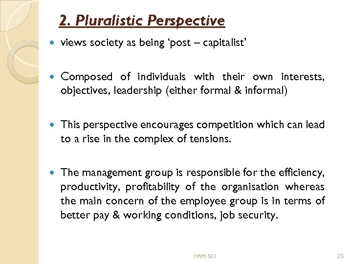 2. Pluralistic Perspective views society as being 'post – capitalist' Composed of individuals with