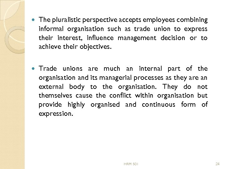 The pluralistic perspective accepts employees combining informal organisation such as trade union to