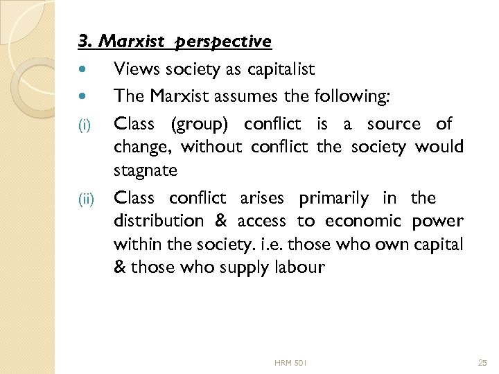 3. Marxist perspective Views society as capitalist The Marxist assumes the following: (i) Class