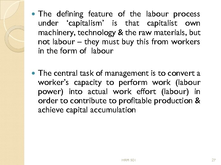 The defining feature of the labour process under 'capitalism' is that capitalist own