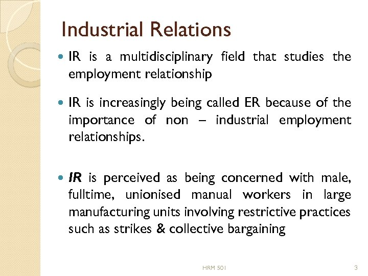 Industrial Relations IR is a multidisciplinary field that studies the employment relationship IR is