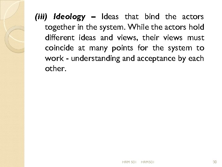 (iii) Ideology – Ideas that bind the actors together in the system. While the