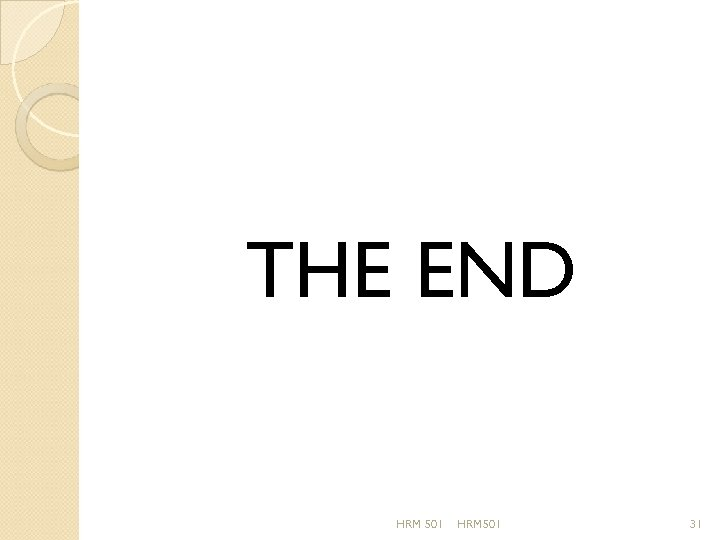 THE END HRM 501 31