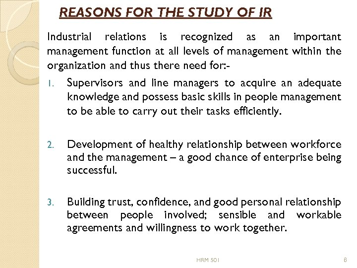 REASONS FOR THE STUDY OF IR Industrial relations is recognized as an important management