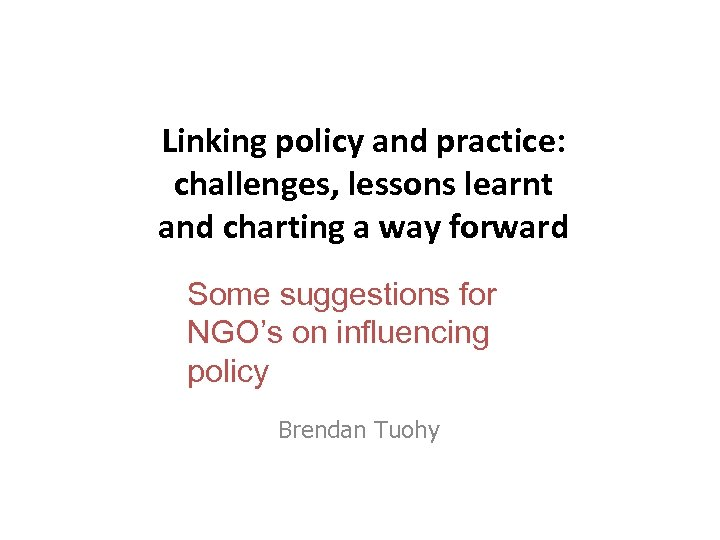Linking policy and practice: challenges, lessons learnt and charting a way forward Some suggestions