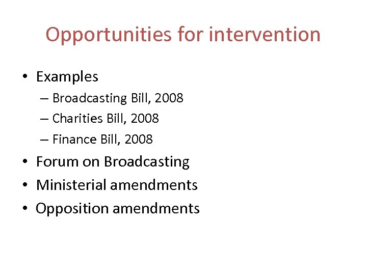 Opportunities for intervention • Examples – Broadcasting Bill, 2008 – Charities Bill, 2008 –