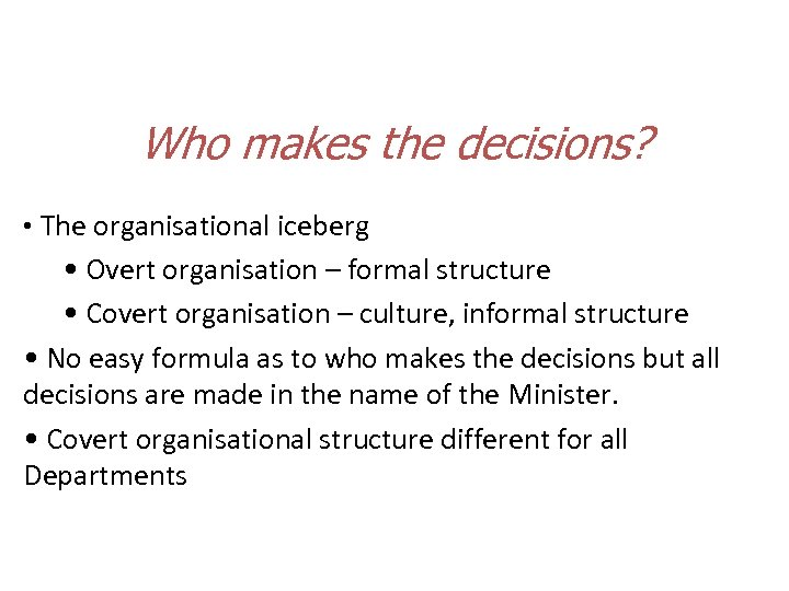 Who makes the decisions? • The organisational iceberg • Overt organisation – formal structure