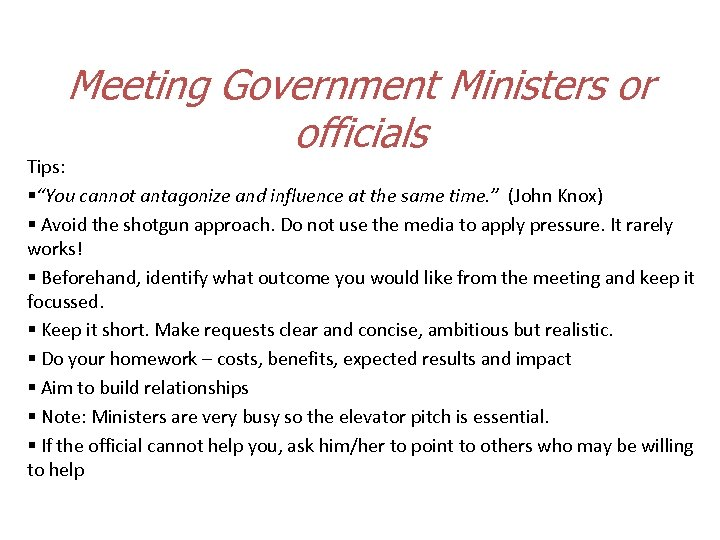 "Meeting Government Ministers or officials Tips: §""You cannot antagonize and influence at the same"