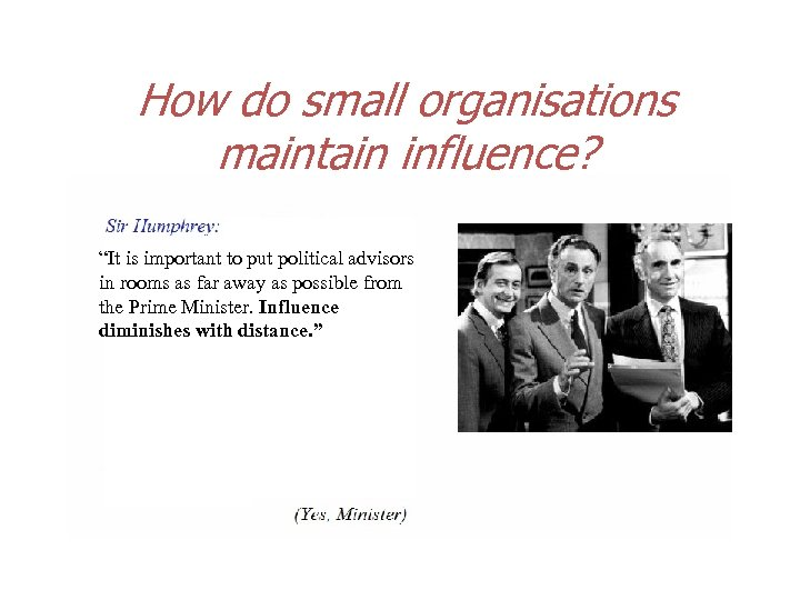 "How do small organisations maintain influence? ""It is important to put political advisors in"