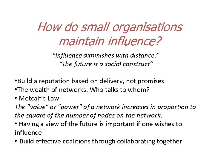 "How do small organisations maintain influence? ""Influence diminishes with distance. "" ""The future is"