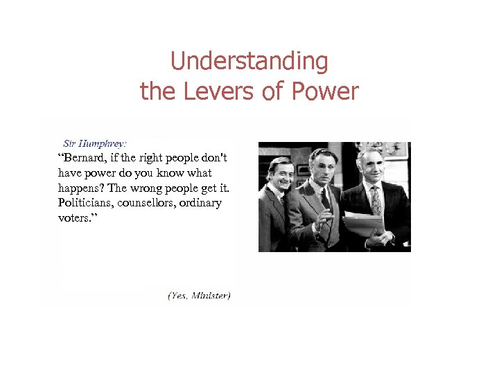 "Understanding the Levers of Power ""Bernard, if the right people don't have power do"
