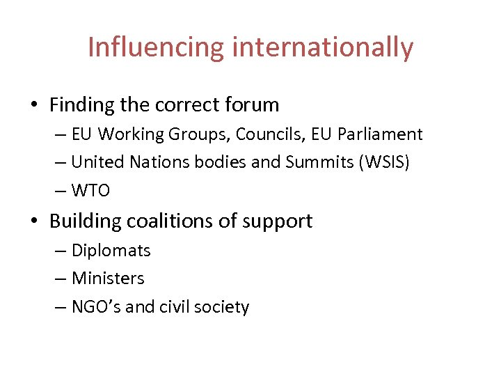 Influencing internationally • Finding the correct forum – EU Working Groups, Councils, EU Parliament