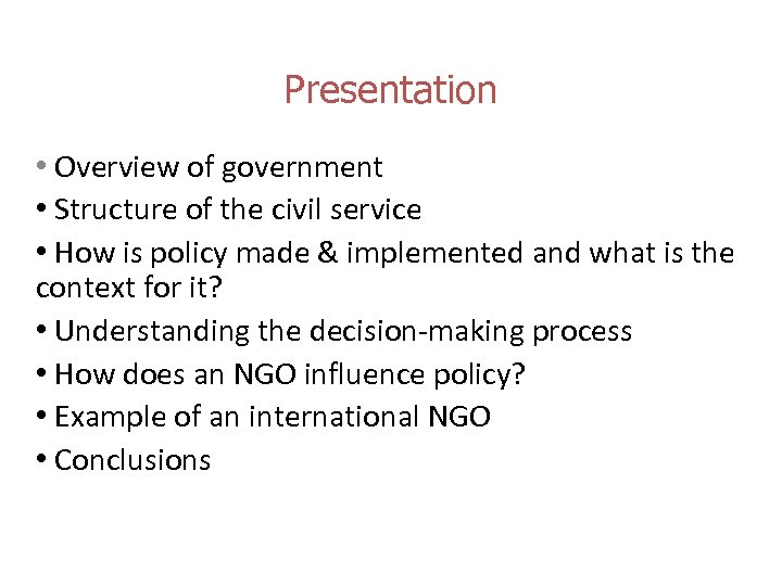 Presentation • Overview of government • Structure of the civil service • How is
